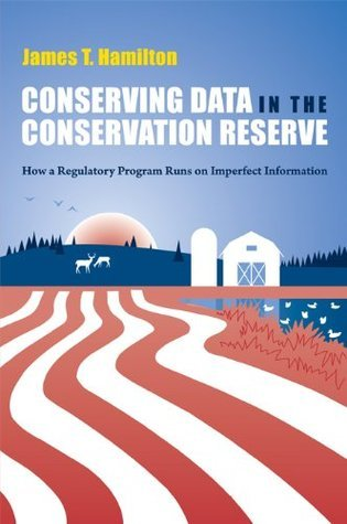 Conserving Data in the Conservation Reserve: How A Regulatory Program Runs on Imperfect Information  by  James Hamilton