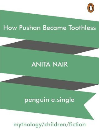 How Pushan Became Toothless  by  Anita Nair
