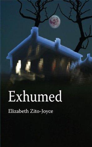 Exhumed  by  Elizabeth Zito-Joyce