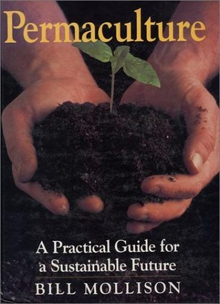 Permaculture: A Practical Guide for a Substainable Future  by  Bill Mollison
