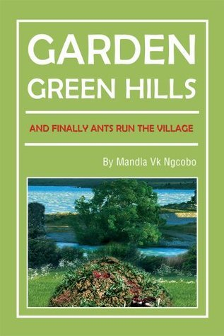 Garden Green Hills : And Finally Ants Run The Village  by  Mandla
