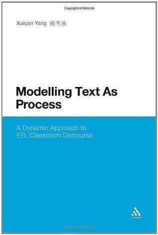 Modelling Text As Process: A Dynamic Approach to EFL Classroom Discourse  by  Xueyan Yang