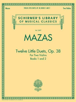 Jacques F. Mazas: Twelve Little Duets For Two Violins Op.38 (Books 1 & 2) (Schirmers Library of Musical Classics)  by  Jacques F. Mazas