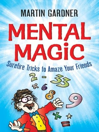 Mental Magic: Surefire Tricks to Amaze Your Friends (Dover Childrens Activity Books)  by  Martin Gardner