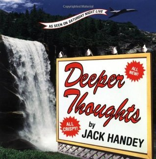 Deeper Thoughts, All New  by  Jack Handey
