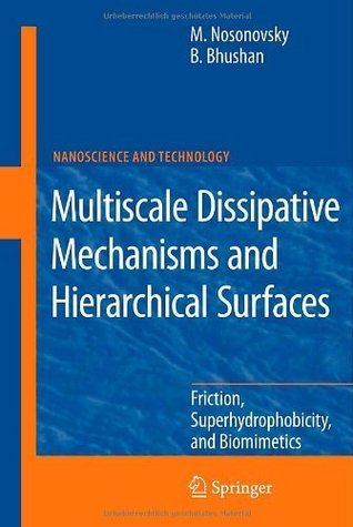 Multiscale Dissipative Mechanisms and Hierarchical Surfaces: Friction, Superhydrophobicity, and Biomimetics (NanoScience and Technology)  by  Michael Nosonovsky