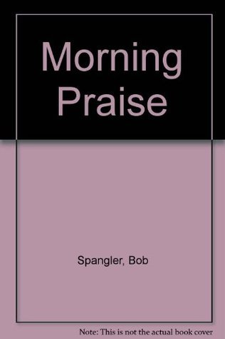 Morning Praise: Daily Meditations for Adults  by  Bob Spangler