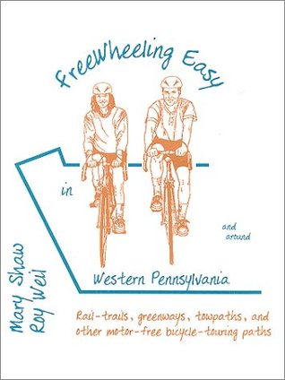 Free Wheeling Easy in & Around Western Pennsylvania : Motor Free Trails for Cyclists and Walkers  by  Mary Shaw