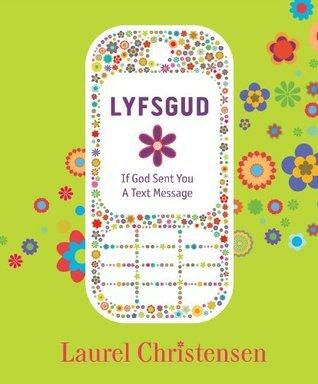 Lyfsgud: If God Sent You a Text Message  by  Laurel Christensen