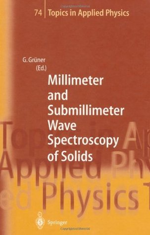 Millimeter and Submillimeter Wave Spectroscopy of Solids George Gruner