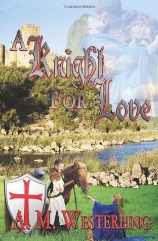 A Knight For Love A.M. Westerling