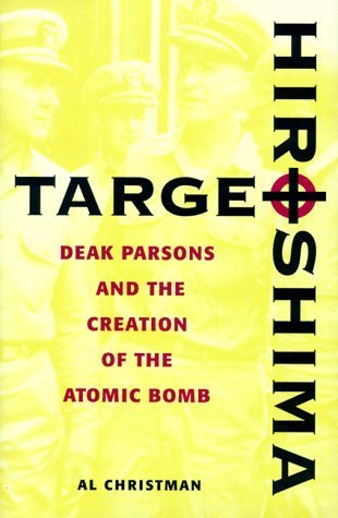 Target Hiroshima: Deak Parsons and the Creation of the Atomic Bomb Al Christman