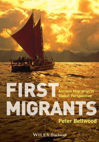 First Migrants: Ancient Migration in Global Perspective  by  Peter Bellwood