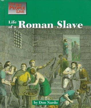 Life of a Roman Slave  by  Don Nardo