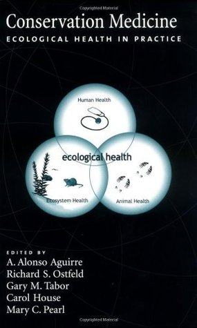Conservation Medicine: Ecological Health in Practice  by  A. Alonso Aguirre