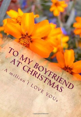 To My Boyfriend At Christmas (the perfect gift): A million I LOVE YOUs Jason Alexander Davies