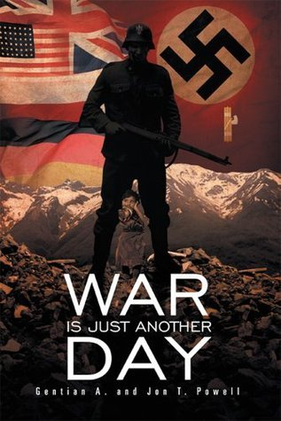 War Is Just Another Day  by  Gentian A. Powell