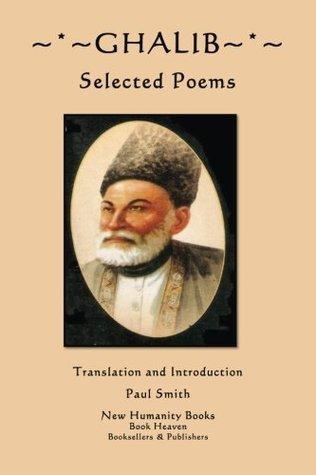 Ghalib: Selected Poems  by  Mirza Asadullah Khan Ghalib