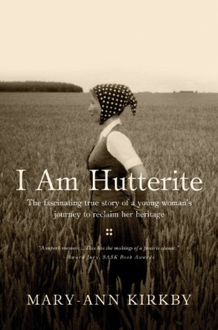 I Am Hutterite: The Fascinating Story of a Young Womans Journey to Reclaim Her Heritage Mary-Ann Kirkby