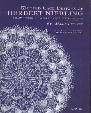 Knitted Lace Designs of Herbert Niebling Translation of Gestrickte Spitzendecken Eva Maria Leszner