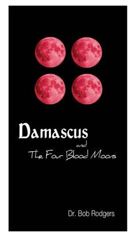 Damascus and Four Blood Moons Bob Rodgers