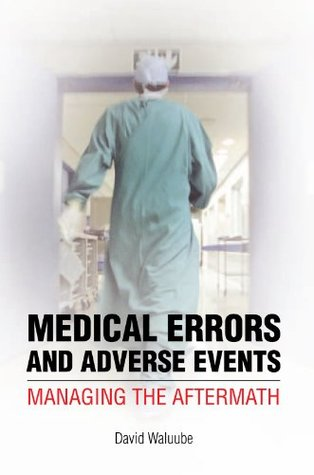 Medical Errors and Adverse Events: Managing the Aftermath  by  David Waluube