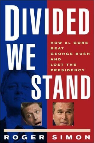 Divided We Stand: How Al Gore Beat George Bush and Lost the Presidency  by  Roger Simon