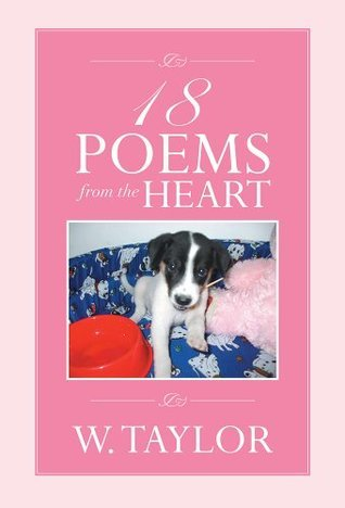 18 Poems From The Heart  by  W. Taylor