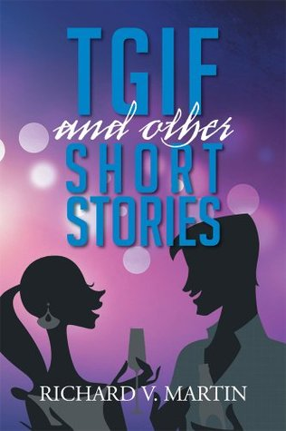 Tgif And Other Short Stories RICHARD V. MARTIN