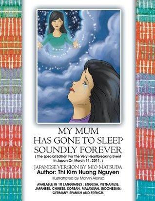 My Mum Has Gone To Sleep Soundly Forever : Japanese Version Thi Kim Huong Nguyen