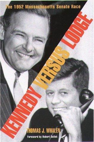 Kennedy Versus Lodge: The 1952 Massachusetts Senate Race Thomas J. Whalen