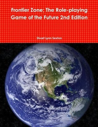 Frontier Zone: The Role-Playing Game of the Future 2nd Edition  by  Stuart Lynn Sexton