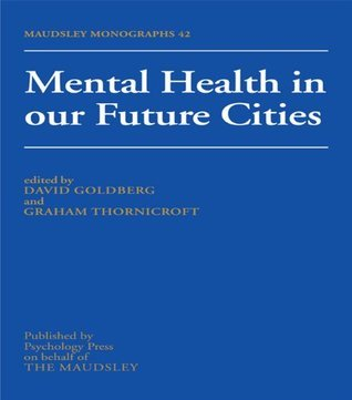 Mental Health In Our Future Cities (Maudsley Series)  by  David P. Goldberg