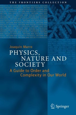 Physics, Nature and Society: A Guide to Order and Complexity in Our World Joaquín Marro