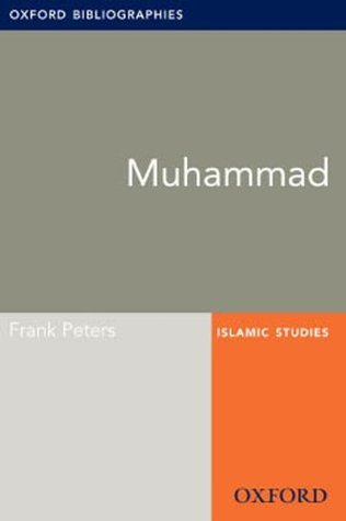 Muhammad: Oxford Bibliographies Online Research Guide Frank Peters