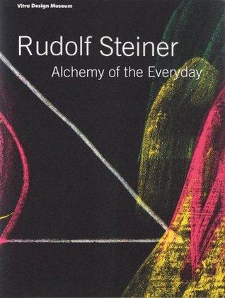 Rudolf Steiner: Alchemy of the Everyday  by  Mateo Kries