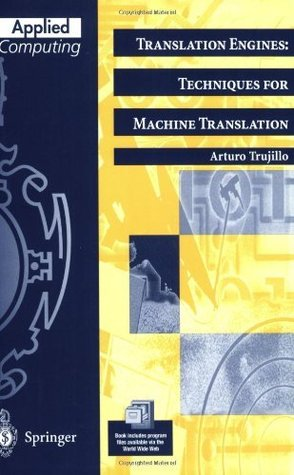 Translation Engines: Techniques for Machine Translation  by  Arturo Trujillo