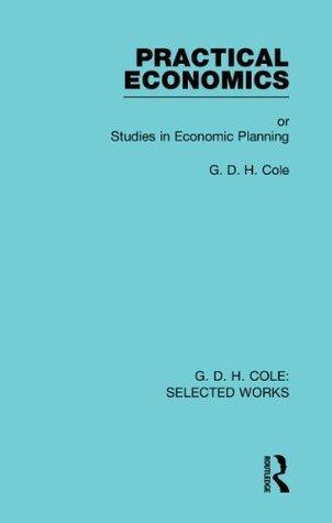 Practical Economics: Volume 8  by  G.D.H. Cole