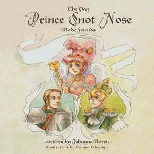 The Day Prince Snot Nose Made Friends  by  Johanna Norris