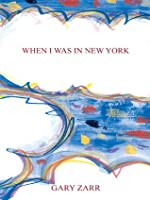 When I Was in New York  by  Gary Zarr