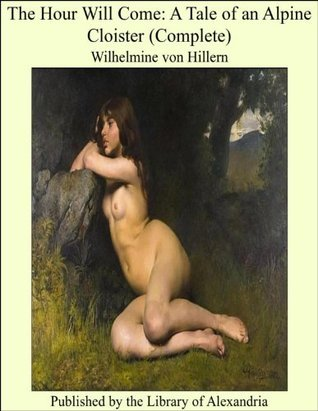 The Hour Will Come: A Tale of an Alpine Cloister  by  Wilhelmine von Hillern