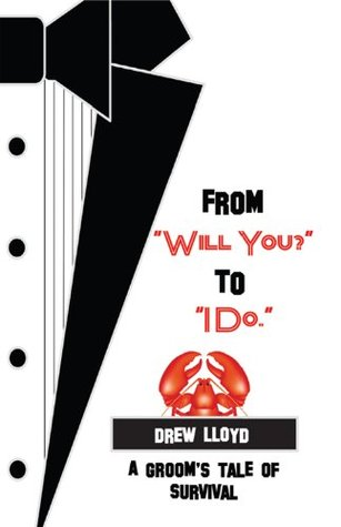 From Will You? to I Do.: A Grooms Tale of Survival  by  Drew Lloyd