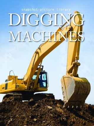 Digging Machines (Snapshot Picture Library Series)  by  Weldon Owen