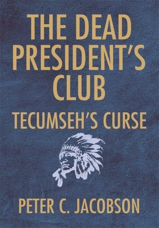 The Dead Presidents Club: Tecumsehs Curse Peter C. Jacobson