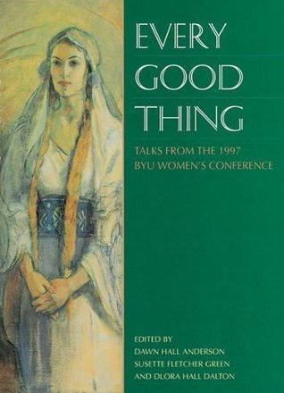 Every Good Thing: Talks from the 1997 BYU Womens Conference Various