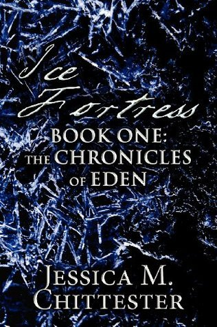 Ice Fortress: Book One: The Chronicles of Eden  by  Jessica M Chittester