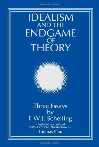 Idealism and the Endgame of Theory: Three Essays  by  F. W. J. Schelling (Suny Series, Intersections : Philosophy and Critical Theory) by Friedrich Wilhelm Joseph Schelling
