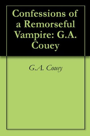 Confessions of a Remorseful Vampire: G.A. Couey G.A. Couey