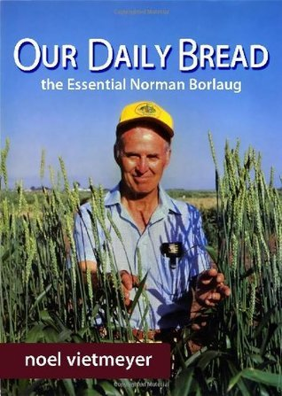 Our Daily Bread, The Essential Norman Borlaug  by  Noel Vietmeyer