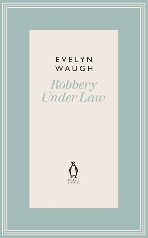 Robbery Under Law (12) (Penguin Classics Waugh 12) Evelyn Waugh